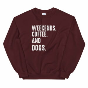 Weekends Coffee and Dogs Sweatshirt